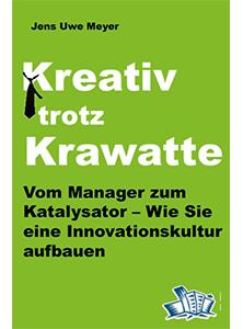 Kreativ trotz Krawatte - Vom Manager zum Katalysator - Wie Sie eine Innovationskultur aufbauen - von Dr. Jens-Uwe Meyer