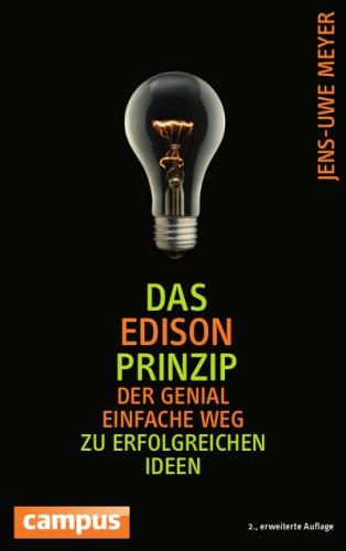 Das Edison-Prinzip: Der genial einfache Weg zu erfolgreichen Ideen - von Dr. Jens-Uwe Meyer